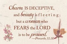 "Praise the Woman Who Trusts in God. -- Proverbs 31:30, ""Favour is deceitful, and beauty is vain: but a woman that feareth the LORD, she shall be praised. """