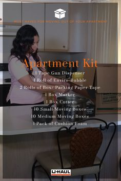 Moving out of your apartment? Here's a packing list for you. The Apartment Kit is the perfect starting place when picking up the moving supplies you need for packing & moving everything in your apartment. This kit includes 1 Tape Gun Dispenser, 1 Roll of Enviro-Bubble, 2 Rolls of Box/ Packing Paper Tape, Box Marker, 1 Box Cutter, 10 Small Moving Boxes, 10 Medium Moving Boxes and 1 Pack of Cushion Foam I Packing for a Move