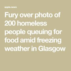 Fury over photo of 200 homeless people queuing for food amid freezing weather in Glasgow Soup Kitchen, Homeless People, Sky News, Glasgow, Frozen, Weather, Health, Food, Health Care