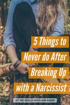 "If you truly want to move forward after your breakup with a narcissist, make sure you avoid the following bloopers of breakup ""etiquette""."