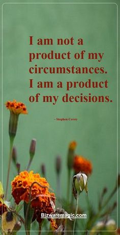 I am not a product of my circumstances. I am a product of my decisions. ~ Stephen Covey. For more inspirational quotes click this pin. Please Re-Pin. #quotes #inspirationalquotes #successquotes #quotestoliveby #quotablequotes
