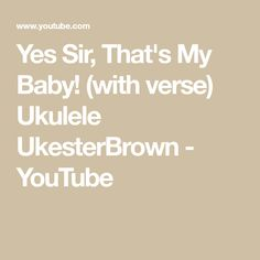 Yes Sir, That's My Baby! (with verse) Ukulele UkesterBrown - YouTube