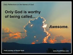 Only God is worthy of being called Awesome! Let's reserve that word for Him! www.AvaWrites.com