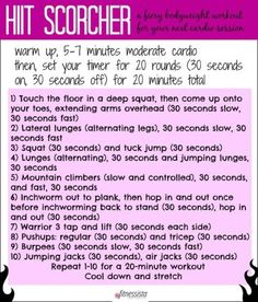 HIIT scorcher exercise. A high intensity interval workout using your own bodyweight to blast calories in 20 minutes. Women can build some abs :)