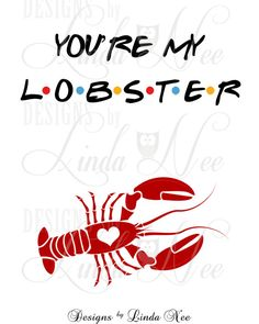 Printable Wall Decor ~ Youre my Lobster ~ Friends ~ Phoebe Quote ~ FRIENDs TV Show Quote ~ Humor ~ Funny ~ Love~ TV Show ~ Rachael ********