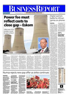 The front page of today's (July 13, 2014) Business Report paper deals with news about Eskom, the Numsa strike and the battle for African games on mobile phones.  To read these stories and more click here: http://www.iol.co.za/business