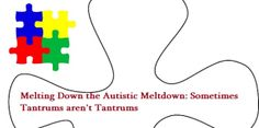 Melting Down the Autistic Meltdown: Sometimes Tantrums aren't Tantrums