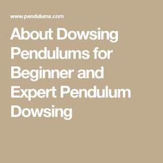 About Dowsing Pendulums for Beginner and Expert Pendulum Dowsing