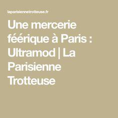 Une mercerie féérique à Paris : Ultramod   La Parisienne Trotteuse