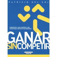 Libro: Ganar Sin Competir Estrategia - Patricio Del Sol - Aguilar