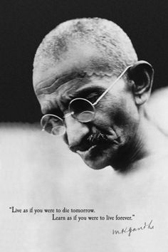 Gandhi Domestic Poster, ''Live As If You Were To Die Tomorrow. Learn As If You Were To Live Forever.'' With Black & Grey Gandhi Photo, Gandhi Live Forever Domestic Poster, Gandhi Posters/Wall Art, Gandhi Merchandise Now Quotes, People Quotes, Great Quotes, Motivational Quotes, Inspirational Quotes, Albert Einstein Poster, Live And Learn Quotes, Wisdom Quotes, Life Quotes