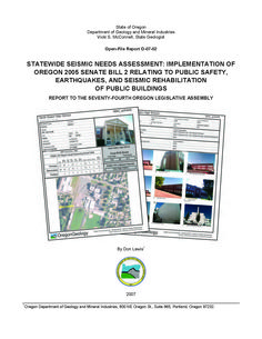 Statewide seismic needs assessment : implementation of Oregon 2005 senate bill 2 relating to public safety, earthquakes, and seismic rehabilitation of public buildings : report to the seventy-fourth Oregon Legislative Assembly, by the Oregon Department of Geology and Mineral Industries