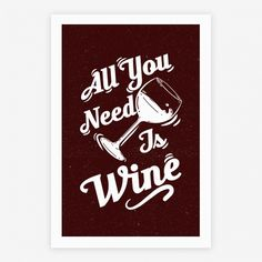 All You Need Is Wine #redwine #wine #drinking #sassy #drunk #winetasting #whitegirlwasted #artprint #poster
