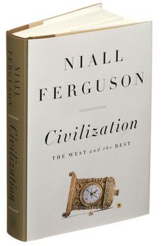 Civilization: The West and the Rest ::::::  Niall Ferguson   http://www.nytimes.com/2011/11/15/books/niall-fergusons-empire-traces-wests-decline-review.html?pagewanted=all