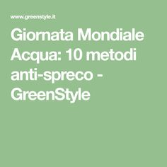 Giornata Mondiale Acqua: 10 metodi anti-spreco - GreenStyle