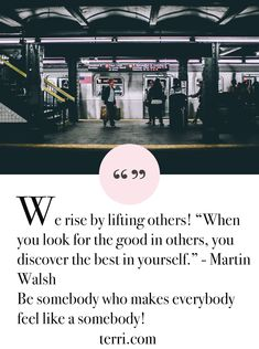 """We rise by lifting others! """"When you look for the good in others, you discover the best in yourself."""" - Martin Walsh Be somebody who makes everybody feel like a somebody! For more weekly podcast, motivational quotes and biblical, faith teachings as well as success tips, follow Terri Savelle Foy on Pinterest, Instagram, Facebook, Youtube or Twitter!"""