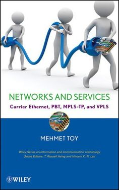 #Networks and #Services: Carrier #Ethernet, #PBT, #MPLS-TP, and #VPLS (Information and #Communication #Technology Series,)/Mehmet Toy