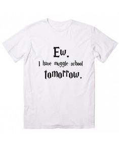2247e8dc2809 I Have Muggle School Tomorrow T-Shirt Funny Shirt Sayings, Funny Tees,  Shirts