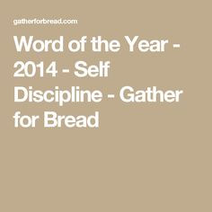 Word of the Year - 2014 - Self Discipline - Gather for Bread