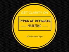 CLARITY on Types of Affiliate Marketing. Clear up some confusion.