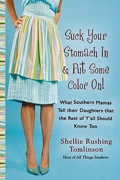 Suck Your Stomach in and Put Some Color On!: What Southern Mamas Tell Their Daughters that the Rest of Y'all Should Know Too Suck Your Stomach in and Put Some Color On!: What Southern Mamas Tell Their Daughters That the Rest of Ya'll Should Know Too Southern Ladies, Southern Sayings, Southern Charm, Southern Comfort, Southern Living, Simply Southern, Southern Humor, Southern Hospitality, Southern Heritage
