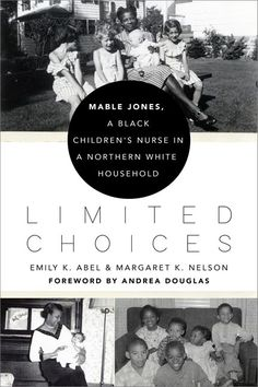 Title: Limited Choices: Mable Jones, a Black Children's Nurse in a Northern White Household. Author: Margaret K. Nelson, Emily K. Abel. Publisher: University of Virginia Press, 2021. Indexer: Amron Gravett, Wild Clover Book Services, www.amrongravett.com Child Nursing, University Of Virginia, Black Kids, Choices, Household, Author, Children, Books, Movie Posters
