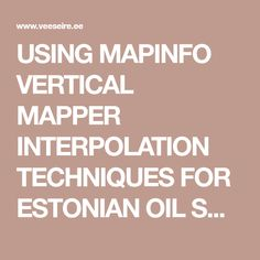 USING MAPINFO VERTICAL MAPPER INTERPOLATION TECHNIQUES FOR ESTONIAN OIL SHALE RESERVE CALCULATIONS