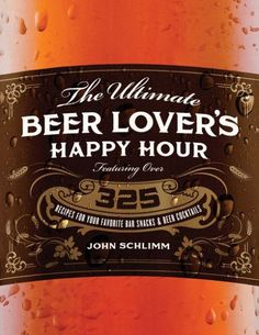 The ultimate party-in-a-book from the award-winning author of The Ultimate Beer Lover's CookbookThe Ultimate Beer Lover's Happy Hour...