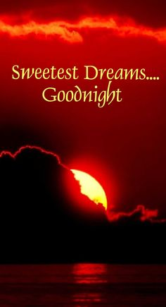 Goodnight Beautiful !!! I love ya girl !!! Sweet Dreams !!