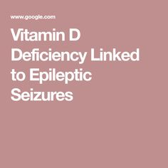 Vitamin D Deficiency Linked to Epileptic Seizures