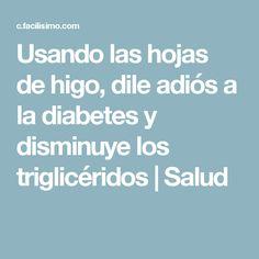 Usando las hojas de higo, dile adiós a la diabetes y disminuye los triglicéridos | Salud