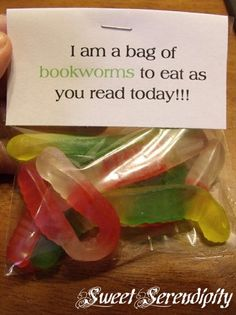 Cute gift idea. I am a bag of bookworms to eat as you read today.