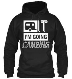 It I'm Going Camping Black Sweatshirt Front