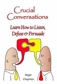 Crucial Conversations: Learn How to Listen, Defuse & Persuade by Roger Chapman, http://www.amazon.com/dp/B00IDCH6XQ/ref=cm_sw_r_pi_dp_FWEgtb04MACHE