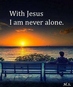 With Jesus I am never alone.