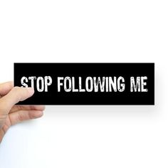 """Stop Following Me"" Bumper Sticker"