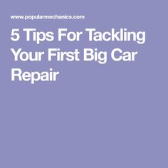 5 Tips For Tackling Your First Big Car Repair