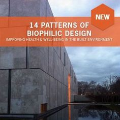 14 Patterns of Biophilic Design: Improving Health & Well-Being in the Built Environment consolidates decades of research and discoveries that highlight a human being's innate need to connect with the natural environment.