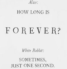 By Alice: How long is forever?
