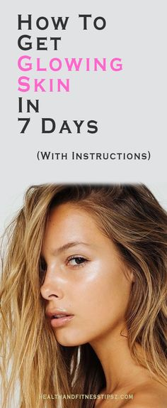 Everyone wants to be the girl great hair and skin, the one that looks effortless with her no-makeup glow. Here are 5 tips to glowing skin! # healthy skin How To Get Glowing Skin In 7 Days – With Instructions Glowy Skin, Flawless Skin, Dry Skin, Smooth Skin, Skin Makeup, Natural Beauty Tips, Natural Skin Care, Beauty Tips For Face, Best Beauty Tips