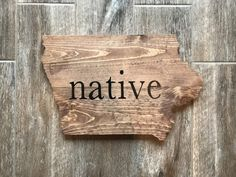 Hand-crafted wood Iowa Native sign Wood State Sign by WentGoods General Crafts, All You Need Is, Craft Fairs, Iowa, Home Projects, Wood Crafts, Wood Signs, Wall Art Prints, Nativity