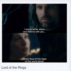 Arwen giving up being immortal for Aragorn..Yeah I can see her reasoning on that one too...