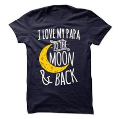 I Love My Papa To The Moon And Back 3 T-Shirt Hoodie Sweatshirts iau