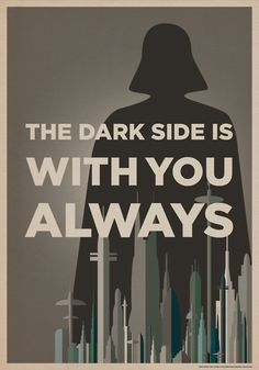 The Dark Side is with You, always.