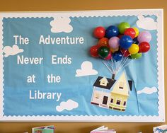 Up Bulletin Board with Balloons - The Adventure Never Ends at the Library The Podunk Librarian: Events, activities, and displays from a children's librarian at a public library in rural Appalachia Christmas Library Bulletin Boards, Reading Bulletin Boards, Spring Bulletin Boards, Library Boards, Preschool Bulletin Boards, Bulletin Board Display, Newspaper Bulletin Board, Reading Boards, School Library Decor