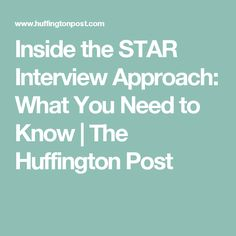 Inside the STAR Interview Approach: What You Need to Know | The Huffington Post