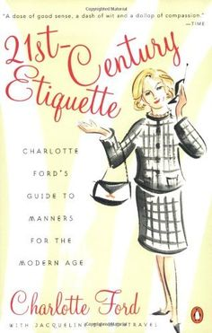 21st-Century Etiquette: Charlotte Ford's Guide to Manners for the Modern Age by Charlotte Ford