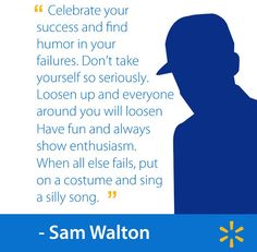 When all else fails, put on a costume and sing a silly song. - Sam Walton #walmart