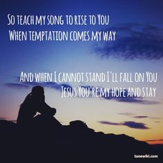"""Lord I Need You. Oh, I need You. Every hour I need You. My one defense, my righteousness. Oh, God how I need You.""------- favorite song"
