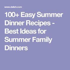 100+ Easy Summer Dinner Recipes - Best Ideas for Summer Family Dinners